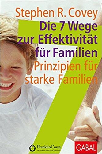Stephen R.Covey – Die 7 Wege zur Effektivität für Familien: Prinzipien für starke Familien