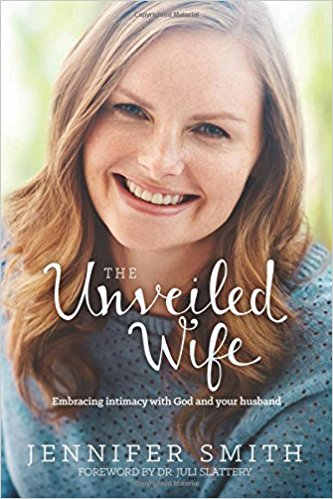 Jennifer Smith – The Unveiled Wife: Embracing Intimacy with God and Your Husband